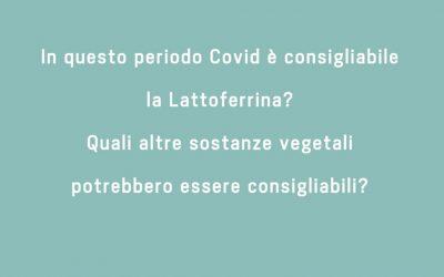 In questo periodo Covid è consigliabile la Lattoferrina? Quali altre sostanze vegetali potrebbero essere consigliabili?
