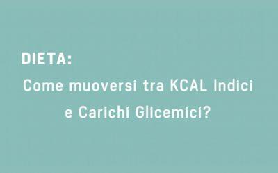 Dieta: come muoversi tra KCAL Indici e Carichi Glicemici?